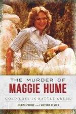 The Murder of Maggie Hume : Cold Case in Battle Creek - Blaine Pardoe