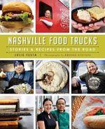 Nashville Food Trucks : Stories & Recipes from the Road - Julie Festa