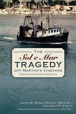 The Sol E Mar Tragedy Off Martha's Vineyard - Captain W Russell Webster