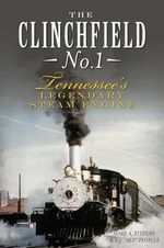 The Clinchfield No. 1 : Tennessee's Legendary Steam Engine - Mark Stevens
