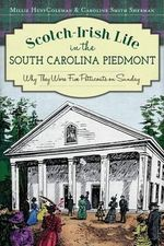 Scotch-Irish Life in the South Carolina Piedmont : Why They Wore Five Petticoats on Sunday - Millie Huff Coleman