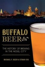 Buffalo Beer : The History of Brewing in the Nickel City - Michael F Rizzo