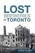 Lost Breweries of Toronto - Jordan St John