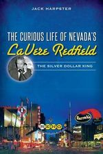 The Curious Life of Nevada's Lavere Redfield : The Silver Dollar King - Mr Jack Harpster