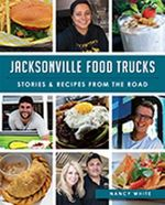 Jacksonville Food Trucks:  : Stories & Recipes from the Road - Nancy White