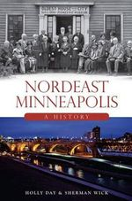 Nordeast Minneapolis: : A History - Holly Day