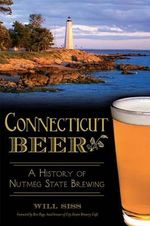 Connecticut Beer: : A History of Nutmeg State Brewing - Will Siss