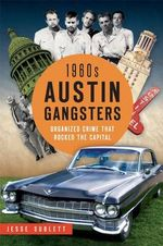 1960s Austin Gangsters: : Organized Crime That Rocked the Capital - Jesse Sublett