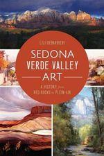 Sedona Verde Valley Art: : A History from Red Rocks to Plein-Air - Lili DeBarbieri