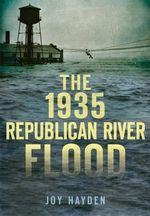 The 1935 Republican River Flood : Disaster! - Joy Hayden