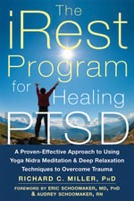 iRest Program for Healing PTSD : A Proven-Effective Approach to Using Yoga Nidra Meditation and Deep Relaxation Techniques to Overcome Trauma - Richard C. Miller