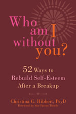 Who am I Without You? : Fifty-Two Ways to Rebuild Self-Esteem After a Breakup - Christina G. Hibbert