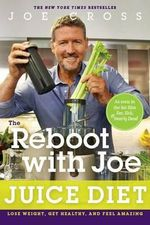 The Reboot with Joe Juice Diet : Lose Weight, Get Healthy and Feel Amazing - Joe Cross