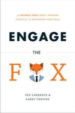 Engage the Fox : A Business Fable about Thinking Critically and Motivating Your Team - Jennifer Lawrence