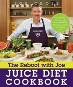 The Reboot with Joe Juice Diet Cookbook : Juice, Smoothie, and Plant-Based Recipes Inspired by the Hit Documentary Fat, Sick, and Nearly Dead - Joe Cross