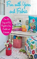 Fun with Yarn and Fabric : Over 50 Easy and Fun Projects to Sew, Crochet, and Embroider - Susanna Zacke