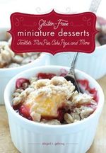 Gluten-Free Miniature Desserts : Tarts, Mini Pies, Cake Pops, and More - Timothy W. Lawrence