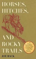 Horses, Hitches, and Rocky Trails : The Original Guide to Packing, Camping, and Getting Along with the Wilderness - Joe Back