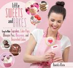 Little Sweets and Bakes : Easy-to-Make Cupcakes, Cake Pops, Whoopie Pies, Macarons, and Decorated Cookies - Daniela Klein