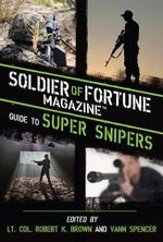 Soldier of Fortune Magazine Guide to Super Snipers - Soldier Of Fortune Magazine