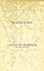 A Scent of Champagne : 8,000 Champagnes Tested and Rated - Richard Juhlin