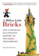 A Million Little Bricks : The Unofficial Illustrated History of the Lego Phenomenon - Sarah Herman