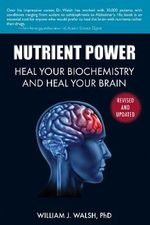 Nutrient Power : Heal Your Biochemistry and Heal Your Brain - William J Walsh
