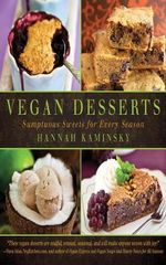 Vegan Desserts : Sumptuous Sweets for Every Season - Hannah Kaminsky
