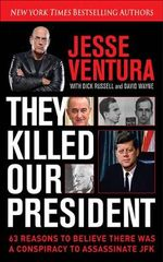 They Killed Our President : 63 Facts That Prove a Conspiracy to Kill JFK - Jesse Ventura
