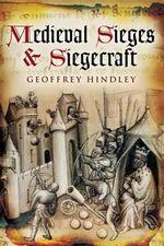 Medieval Siege and Siegecraft - Geoffrey Hindley