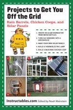 Projects to Get You Off the Grid : Rain Barrels, Chicken Coops, and Solar Panels - Instructables. com