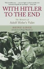 With Hitler to the End : The Memoirs of Adolf Hitler's Valet - Heinz Linge