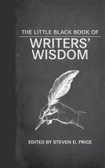 The Little Black Book of Writers' Wisdom - Steven D. Price