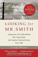 Looking for Mr. Smith : A Quest for Truth Behind the Long Walk, the Greatest Survival Story Ever Told - Linda Willis