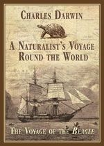 A Naturalist's Voyage Around the World : The Voyage of the Beagle - Charles Darwin