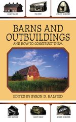 Barns and Outbuildings : And How to Construct Them - D. Halsted Byron