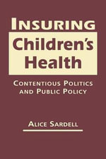 Insuring Children's Health : Contentious Politics and Public Policy - Alice Sardell