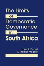 The Limits of Democratic Governance in South Africa : Centralized Power vs. Local Needs - Louis A. Picard