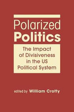 Polarized Politics : The Impact of Divisiveness in the Us Political System