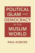 Political Islam and Democracy in the Muslim World - Paul Kubicek