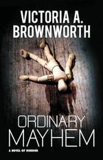Ordinary Mayhem : A Novel of Horror - Victoria A. Brownworth