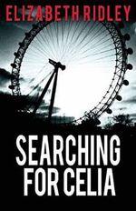 Searching for Celia - Elizabeth Ridley