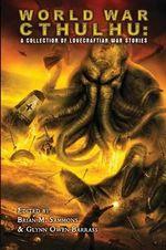 World War Cthulhu : A Collection of Lovecraftian War Stories - John Shirley