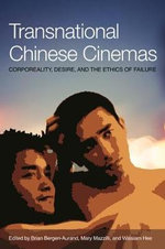 Transnational Chinese Cinema : Corporeality, Desire, and Ethics