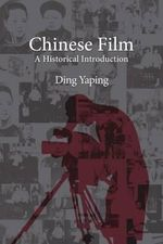 Chinese Film : A Historical Introduction - Ding Yaping
