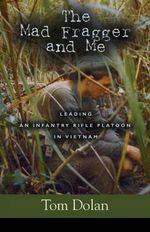 The Mad Fragger and Me : Leading an Infantry Rifle Platoon in Vietnam - Thomas Dolan