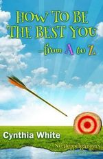 How to Be the Best You - From A to Z : A Wheelchair Oddity - Cynthia White