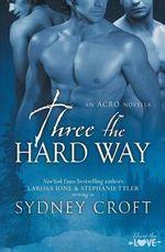 Three the Hard Way - Sydney Croft