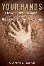 Your Hands : How They Shape and Reveal Your Nature - Connie Leas