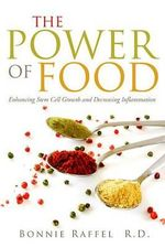 The Power of Food : Enhancing Stem Cell Growth and Decreasing Inflammation - R D